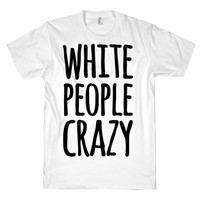 WHITE PEOPLE CRAZY TEE