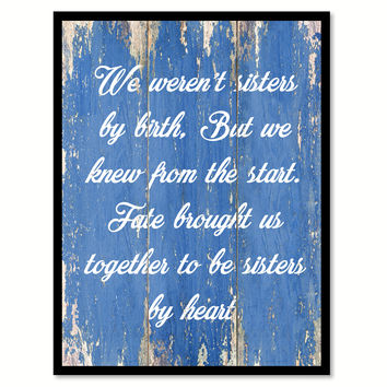 We Weren't Sisters By Birth But We Knew From The Start Quote Saying Gift Ideas Home Decor Wall Art
