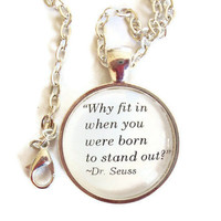 "Dr. Seuss Quote, Silver Affirmation Necklace ""Why fit in when you were born to stand out"""