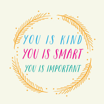 Best You Is Kind You Is Smart You Is Important Products On Wanelo