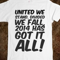 UNITED WE STAND, DIVIDED WE FALL, 2014 HAS GOT IT ALL!