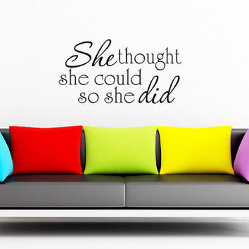 She thought she could so she did - Vinyl Wall Decals Art Wall Decals Wall Stickers Vinyl Decal Quote Wall Decal