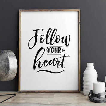 FOLLOW YOUR HEART, Motivational Quote,Inspirational Quote,Quote Prints,Follow Your Dreams,Kids Gift,Nursery Decor,Quote Prints,Bedroom Print