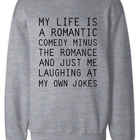 Funny Sweatshirts Unisex Grey Pullover Sweater - My Life Is a Romantic Comedy