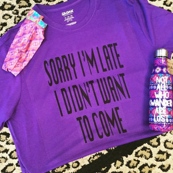 Purple Sorry I'm Late I didn't want to come t-shirt
