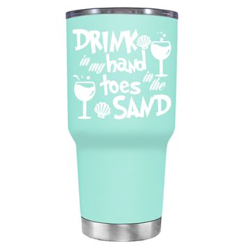 Drink in my Hand Toes in the Sand on Seafoam 30 oz Tumbler Cup