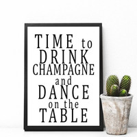 Time to Drink Champagne and Dance on the Table, Party Wall Art, Party art, Printable Art Cursive, Apartment Decor, Digital Download, Print