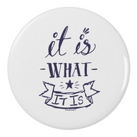 "It Is What It Is 2.25"" Round Pin Button"