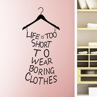 Life is Too Short To Wear Boring Clothes Vinyl Wall Art Decal