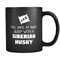 Siberian Husky Feel Safe With A Siberian Husky 11oz Black Mug