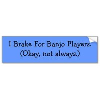 I Brake for Banjo Players (Not Always) Bumper Sticker from Zazzle.com