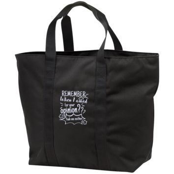 Remember When I Asked For Your Opinion??? All Purpose Tote Bag