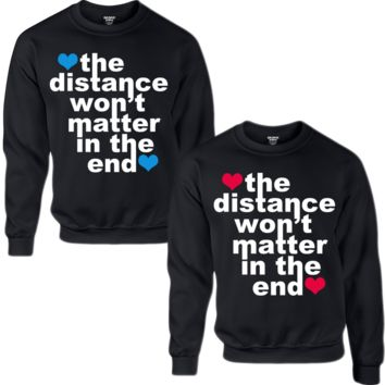 THE DISTANCE WON'T MATTER IN THE END COUPLE SWEATSHIRT