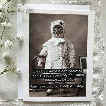 I Wish I Were A Cat Because The Fatter You Are Funny Vintage Style Happy Birthday Card Friends Birthday Greeting Card FREE SHIPPING