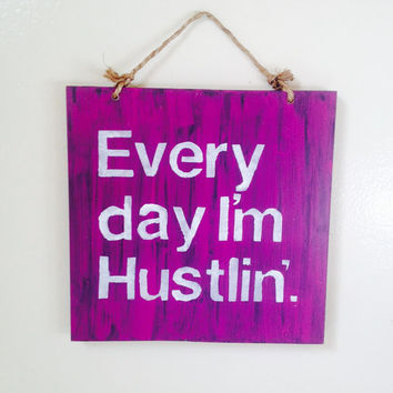 Every Day I'm Hustlin' Sign / Wood Sign