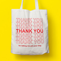 Thank You For Letting Me Pet Your Dog Tote