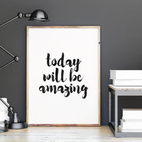 today will be amazing,inspirational words,hand lettering,quote print,today will be beautiful day,dorm doom decor,office decor,bedroom decor