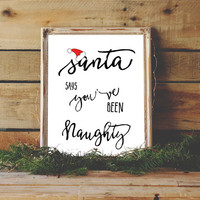 Holiday Printable Christmas Decor Santa Says You've Been Naughty Holiday Party Decor 8x10 11x14 Instant Download Holiday Printable Wall Art