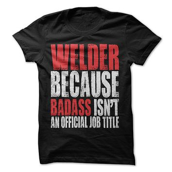 Welder Because Badass Isn't An Official Job Title
