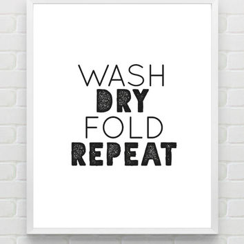 Laundry Print, 8x10 Art Print Instant Download Printable Wash dry Fold Repeat Laundry Room Art Print, Black White Typography, Laundry Quote