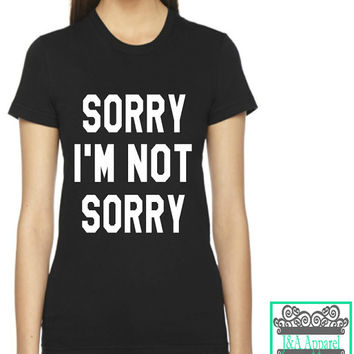 Sorry I'm Not Sorry - Hipster - Trending - Everyday - Gift - Christmas - American Apparel