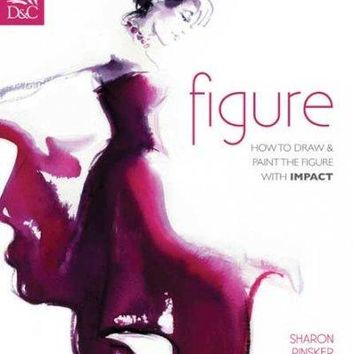 Figure: How to Draw & Paint the Figure With Impact