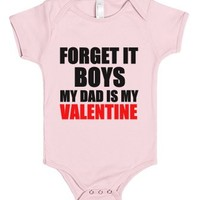 Forget It Boys My Dad Is My Valentine-Light Pink Baby Onesuit 00