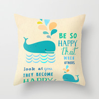 Be so happy that when others look at you they become happy too Throw Pillow by Elisandra