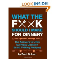 What the F*@# Should I Make for Dinner?: The Answers to Life's Everyday Question (in 50 F*@#ing Recipes) [Hardcover-spiral]