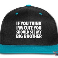 If You Think I'm Cute You Should See My Brother Snapback