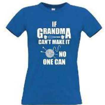 If Grandma Can't Make It No One Can - Women's Tee
