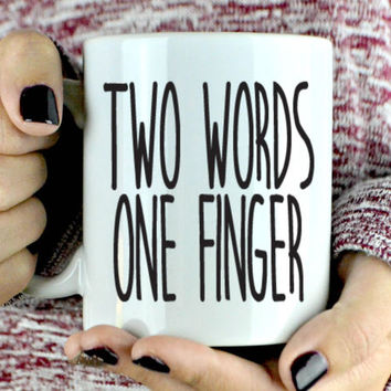 Two Words One Finger Coffee Mug - Funny Coffee Mug - Mug For Monday - Gift For Husband