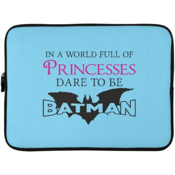 In A World Full Of Princesses Dare To Be Batman Laptop Sleeve - 15 Inch