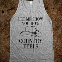 LET ME SHOW YOU HOW COUNTRY FEELS