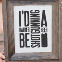 I'd Rather Be Shotgunning Print