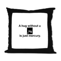 A hug without u is just mercury. Suede Pillow on CafePress.com