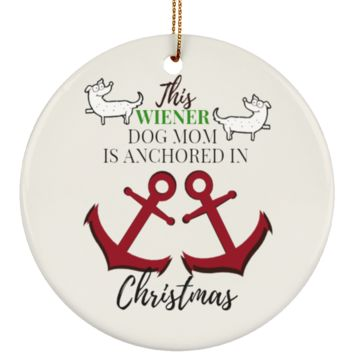 Ceramic Ornaments For Wiener Dog Moms & Dads - Wiener Dog Mom Is Anchored In Christmas Ornament Holiday Gift
