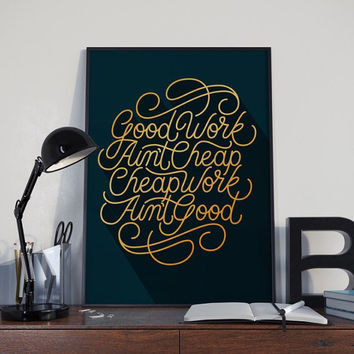 Good Work Ain't Cheap, Cheap Work Ain't Good Typography Art Print Quote