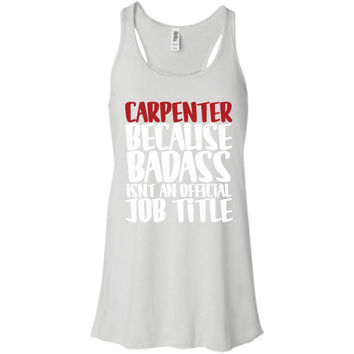 Carpenter Because Badass Isn't An Official Job Title T-Shirt -01  Bella + Canvas Flowy Racerback Tank