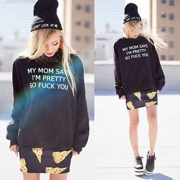 My Mom Says I'm Pretty So Fuck You Sweatshirt Fuck You Sweater Black oversized Jumper
