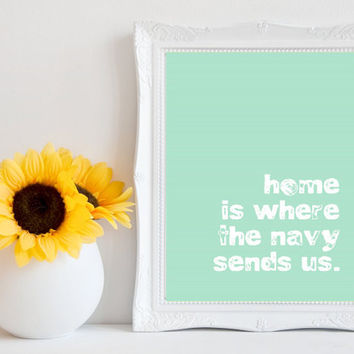 Printable Home is Where the Navy Sends Us - Mint