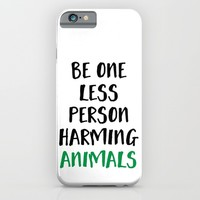 BE ONE LESS PERSON HARMING ANIMALS vegan quote iPhone & iPod Case by deificus Art