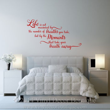 Life is not measured by Breaths Moments Vinyl Wall decal wall quote vinyl lettering vinyl wall quote wall sticker wall sayings Life Moments