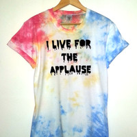 Tie-Dye 'I Live For The Applause' T-shirt