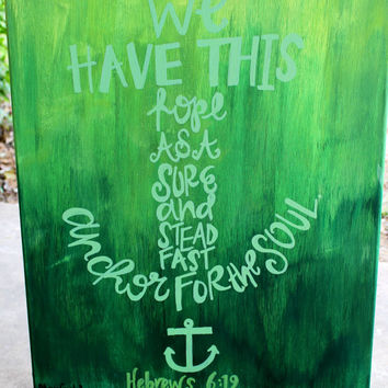"""Hebrews 6: 19 """"We Have This Hope"""" painting- 16x20 canvas, gradient color- MADE TO ORDER"""