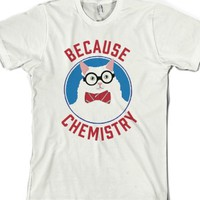 Because Chemistry-Unisex White T-Shirt