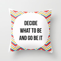 Decide What To Be And Go Be it - Geometric Lyric Print Throw Pillow by Livin' Freely