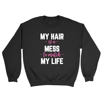 My hair is a mess to match my life, Mom life, Mom of boys, girls, funny saying, graphic Crewneck Sweatshirt