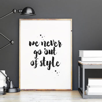 """Taylor Swift""""we never go out of style""""life and style,best words,hand lettering,dorm room decor,taylor swift quote,home decor,teen room decor"""