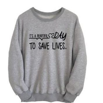 Women/Men Fashion Sweatshirt Its a beautiful day to save lives Letter Hoodies Crewneck Spring Jumper Grunge College Tops